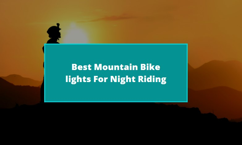 Best Mountain Bike lights For Night Riding
